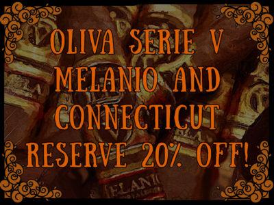 Oliva Serie V Melanio & Connecticut Reserve 20% Off!